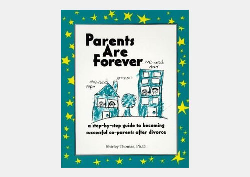 Parents Are Forever:  A Step-by-step Guide to Becoming Successful Co-Parents After Divorce