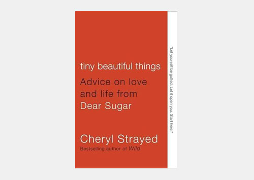 Tiny Beautiful Things: Advice on Love and Life by Dear Sugar
